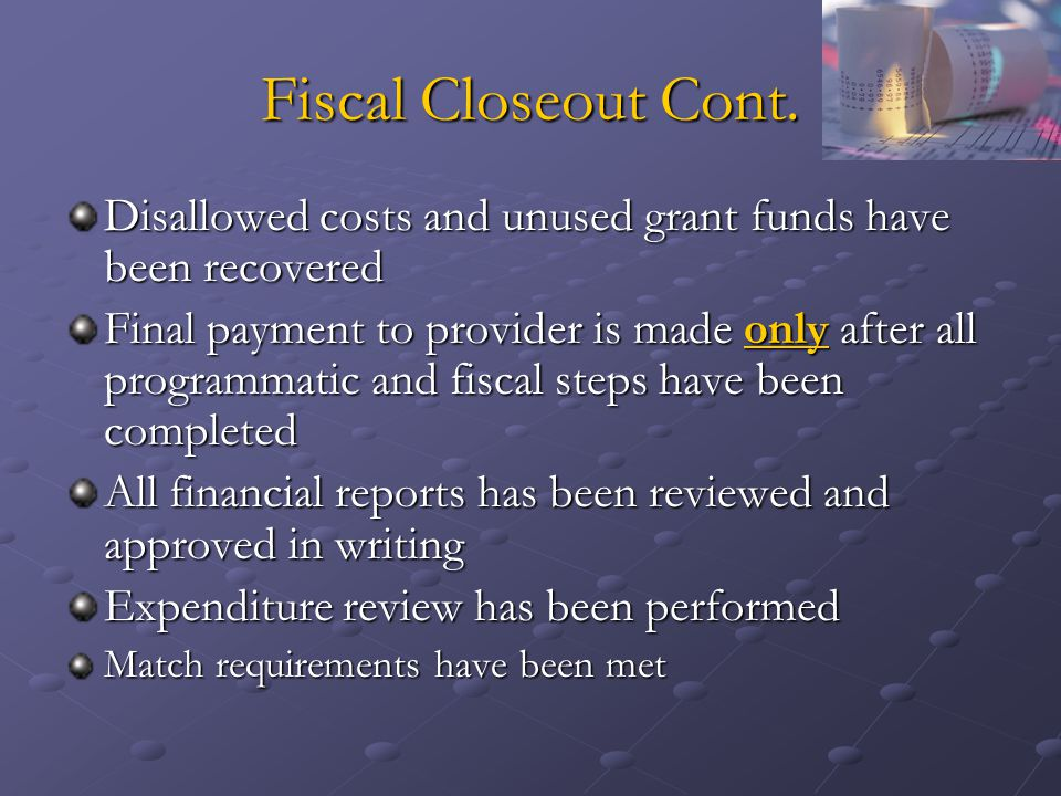Fiscal Closeout Cont. Disallowed costs and unused grant funds have been recovered.