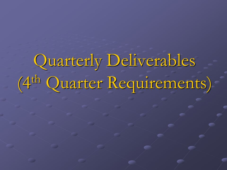 Quarterly Deliverables (4th Quarter Requirements)