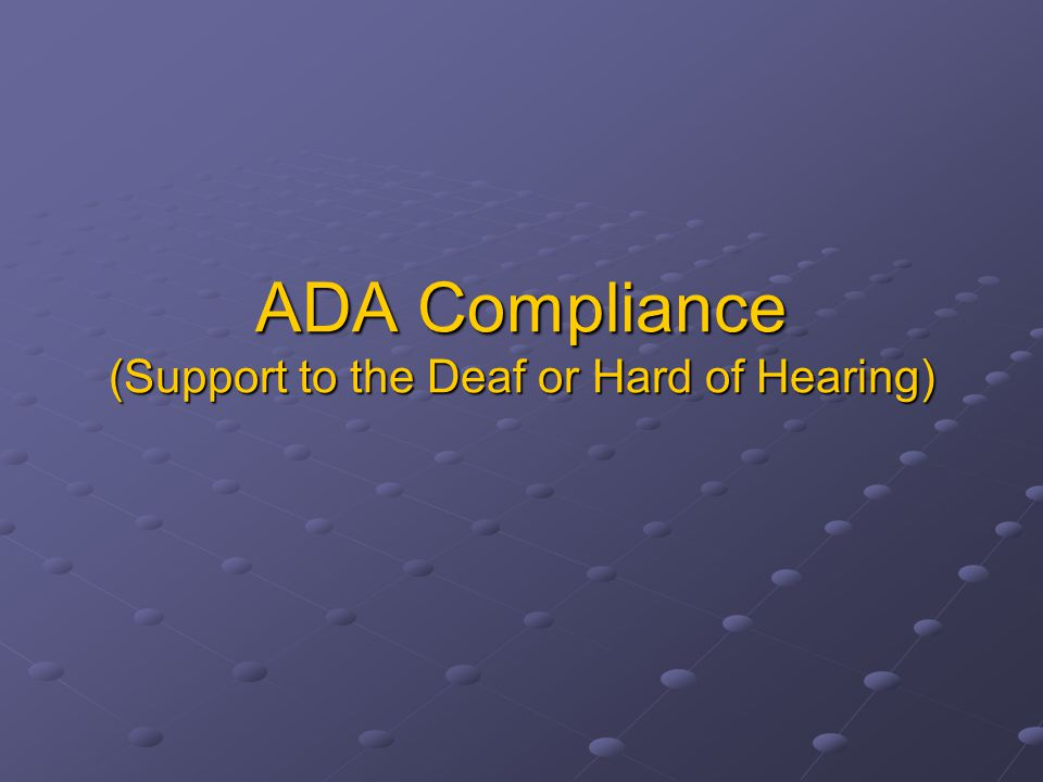 ADA Compliance (Support to the Deaf or Hard of Hearing)