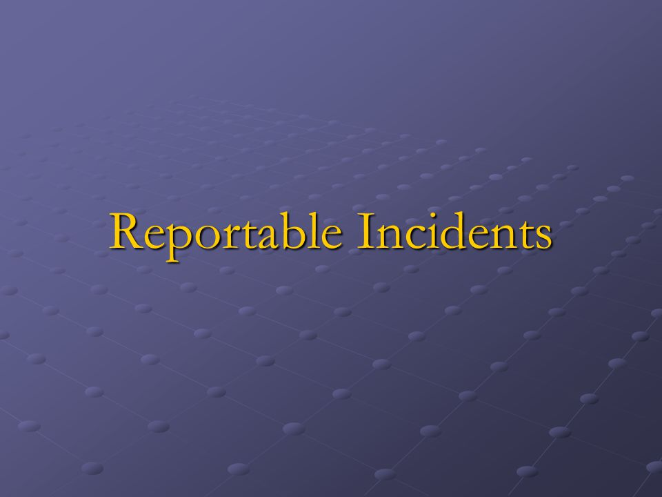 Reportable Incidents