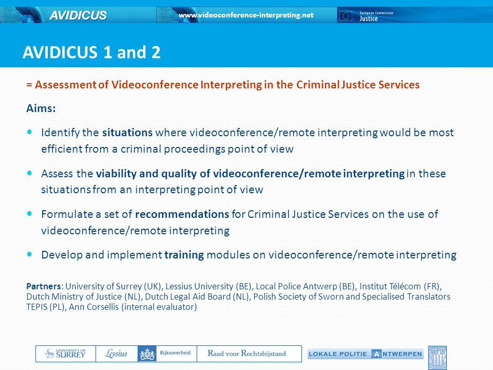 AVIDICUS 1 and 2 = Assessment of Videoconference Interpreting in the Criminal Justice Services. Aims: