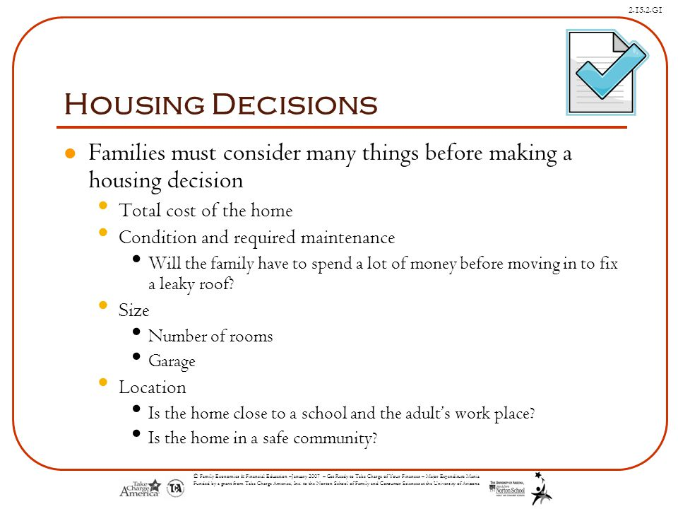 Housing Decisions Families must consider many things before making a housing decision. Total cost of the home.