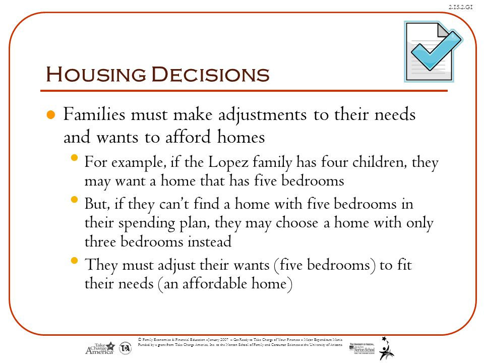 Housing Decisions Families must make adjustments to their needs and wants to afford homes.
