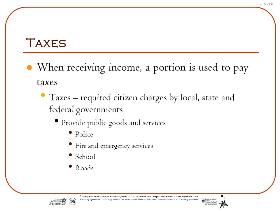 Taxes When receiving income, a portion is used to pay taxes