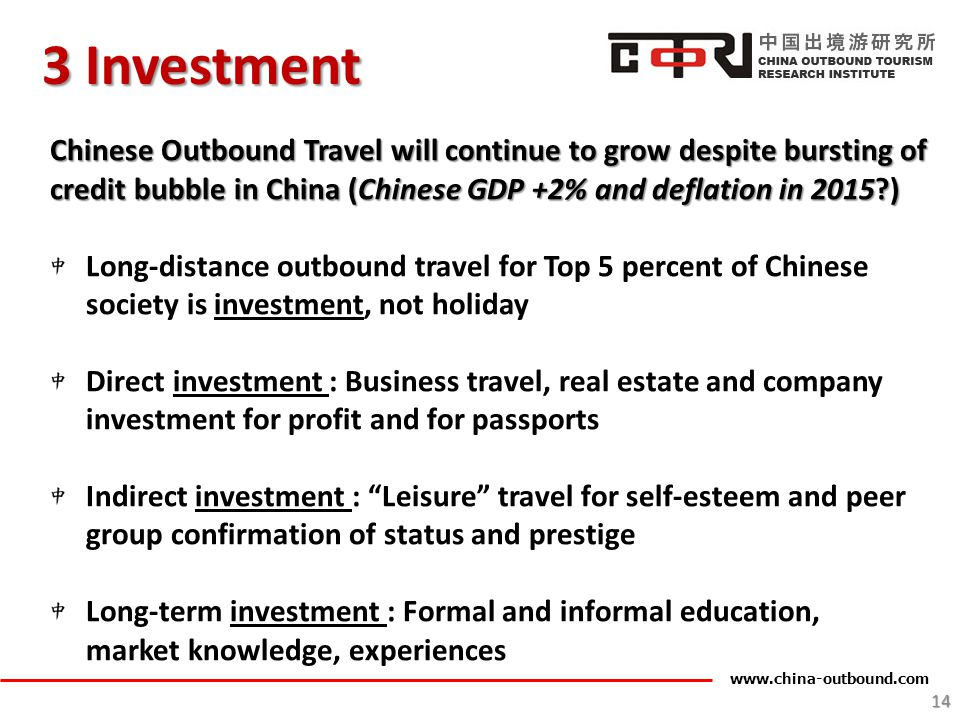 3 Investment Chinese Outbound Travel will continue to grow despite bursting of credit bubble in China (Chinese GDP +2% and deflation in 2015 )
