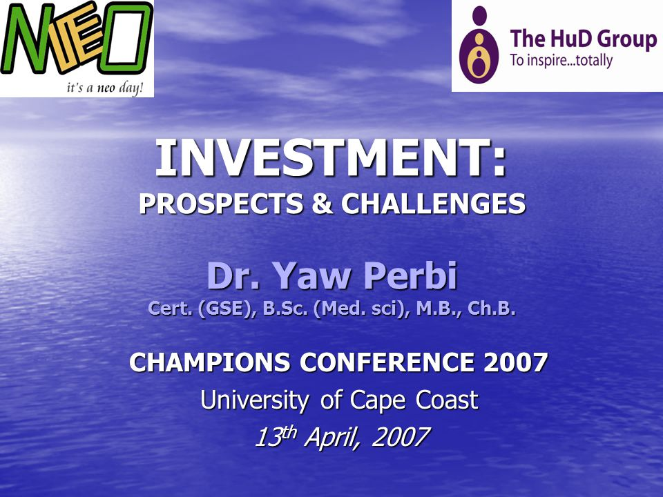 CHAMPIONS CONFERENCE 2007 University of Cape Coast 13th April, 2007