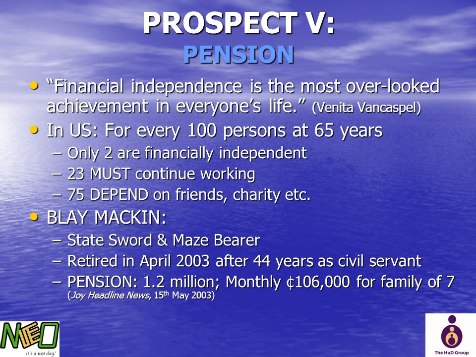 PROSPECT V: PENSION Financial independence is the most over-looked achievement in everyone's life. (Venita Vancaspel)