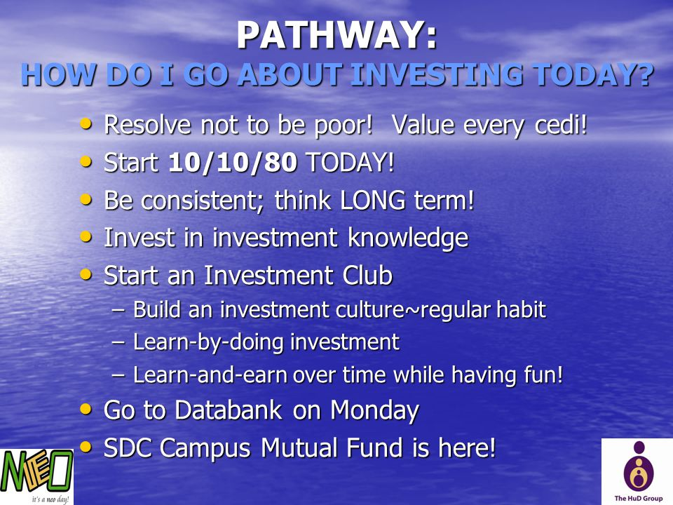 PATHWAY: HOW DO I GO ABOUT INVESTING TODAY