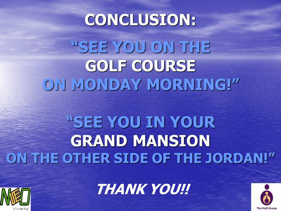 CONCLUSION: SEE YOU ON THE GOLF COURSE ON MONDAY MORNING