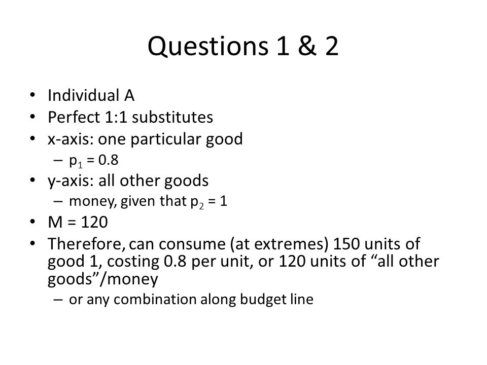 Questions 1 & 2 Individual A Perfect 1:1 substitutes