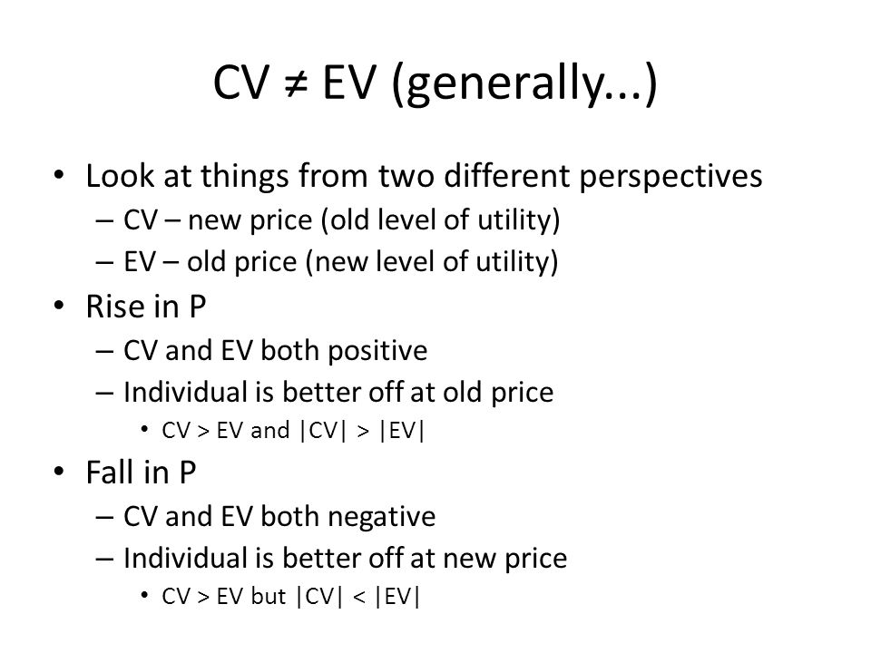 CV ≠ EV (generally...) Look at things from two different perspectives