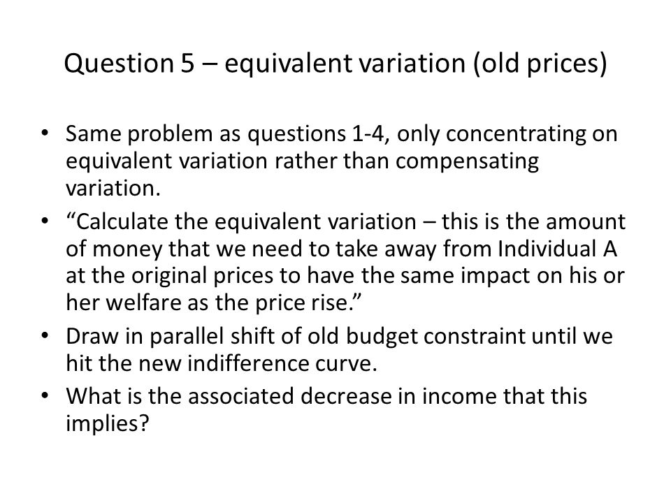 Question 5 – equivalent variation (old prices)