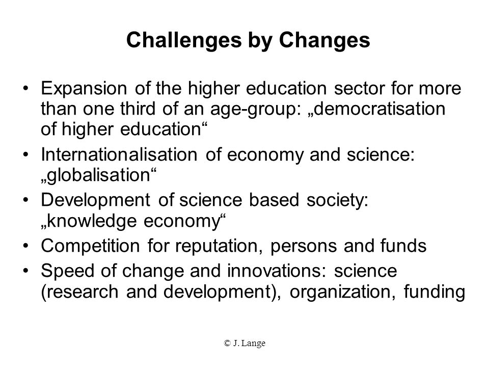 "Challenges by Changes Expansion of the higher education sector for more than one third of an age-group: ""democratisation of higher education"