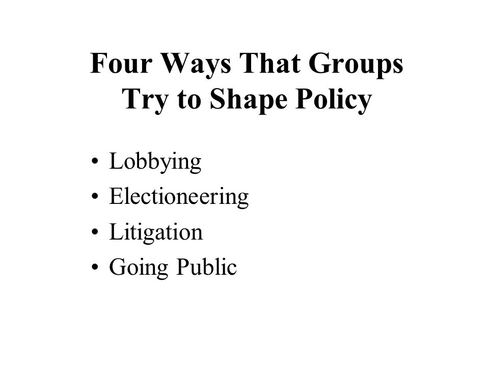 Four Ways That Groups Try to Shape Policy