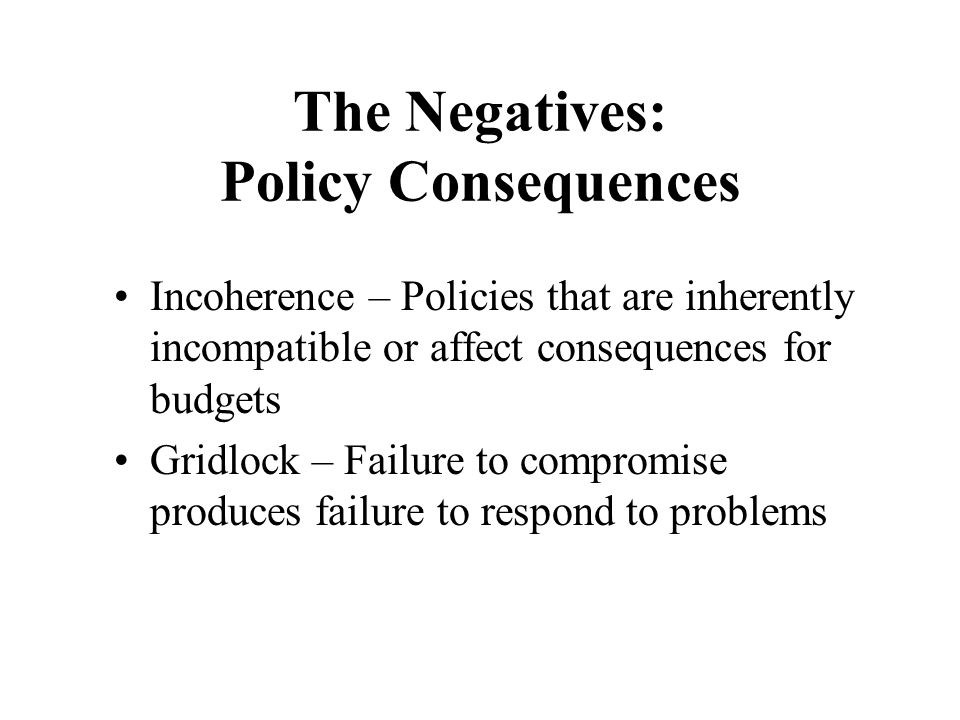 The Negatives: Policy Consequences