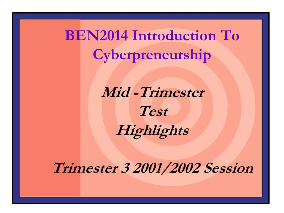 BEN2014 Introduction To Cyberpreneurship Mid -Trimester Test Highlights Trimester 3 2001/2002 Session