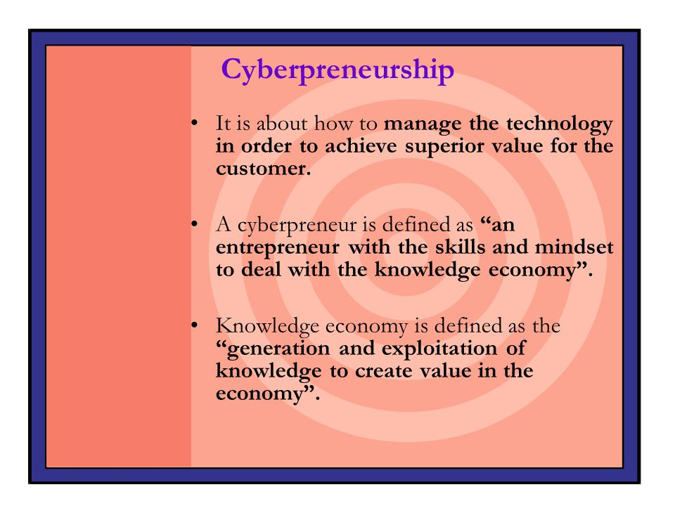 Cyberpreneurship It is about how to manage the technology in order to achieve superior value for the customer.