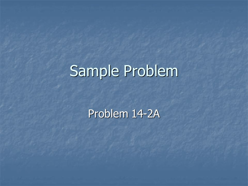 Sample Problem Problem 14-2A