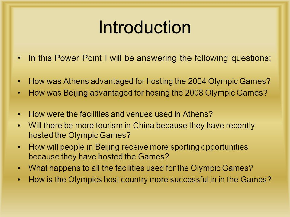 Introduction In this Power Point I will be answering the following questions; How was Athens advantaged for hosting the 2004 Olympic Games