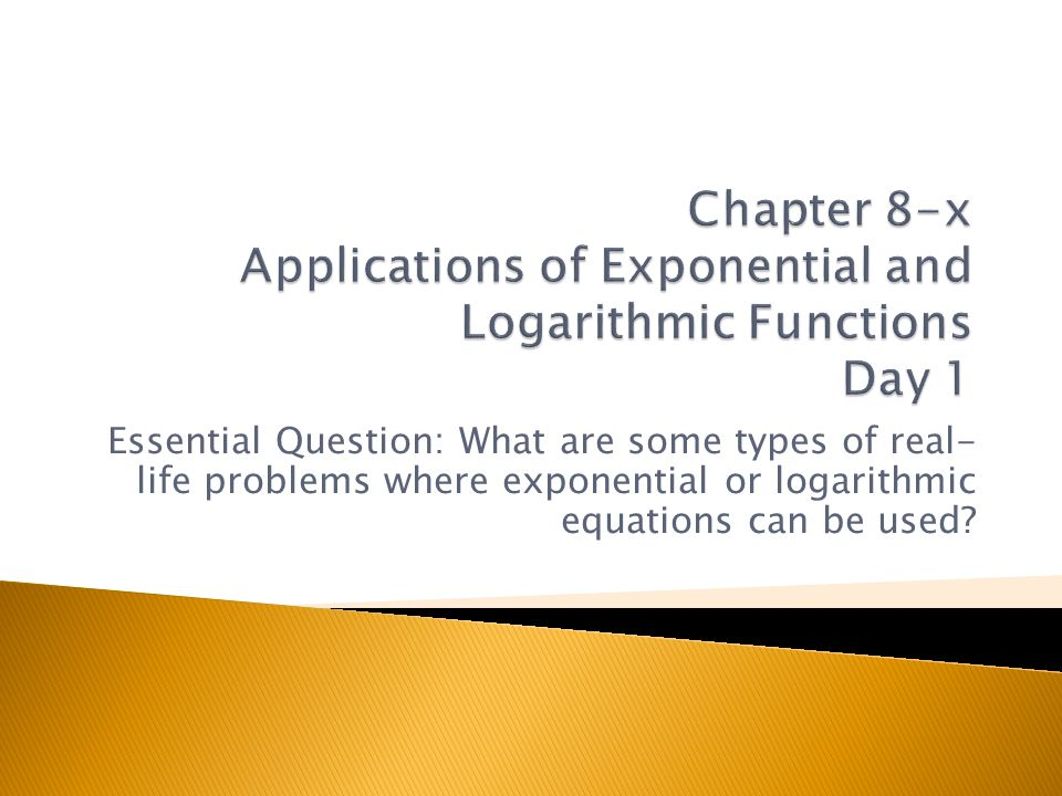 Chapter 8-x Applications of Exponential and Logarithmic Functions Day 1