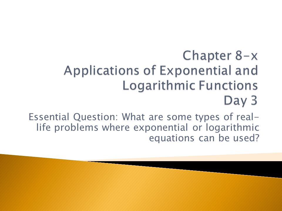 Chapter 8-x Applications of Exponential and Logarithmic Functions Day 3