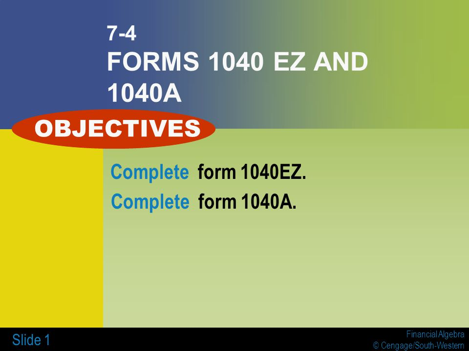 Banking Complete form 1040EZ. Complete form 1040A.