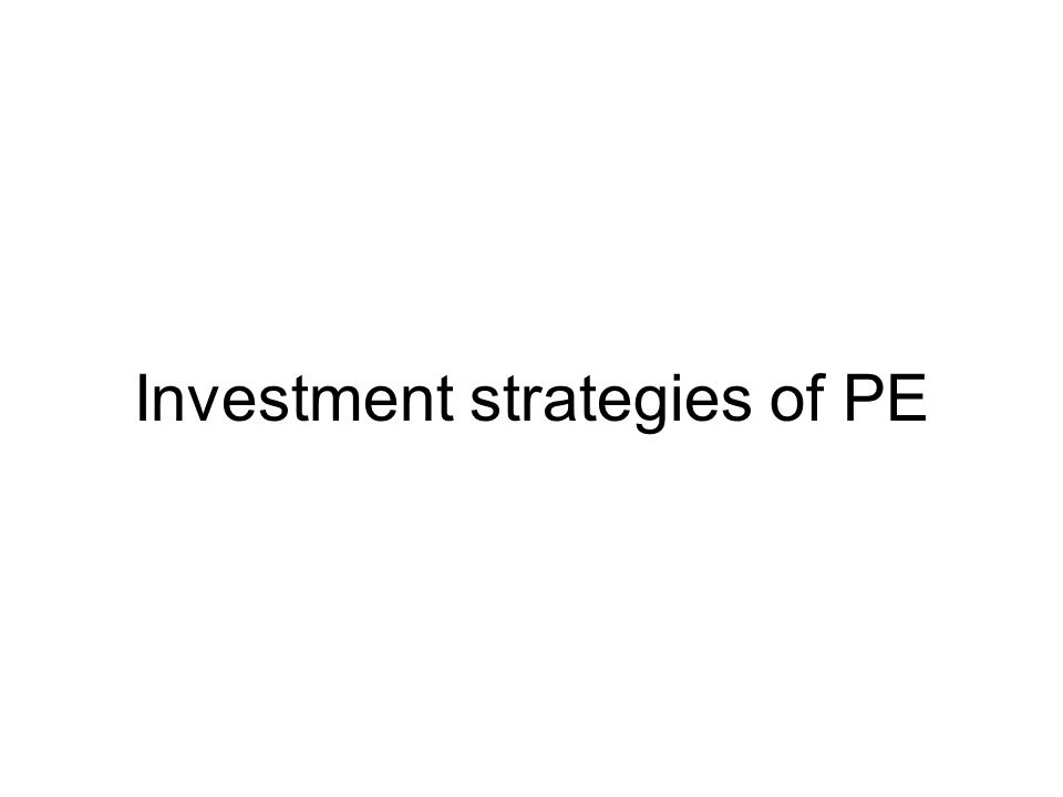 Investment strategies of PE