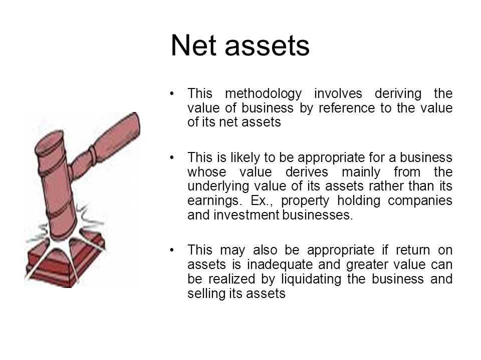 Net assets This methodology involves deriving the value of business by reference to the value of its net assets.