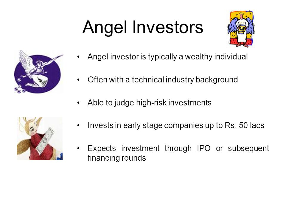 Angel Investors Angel investor is typically a wealthy individual