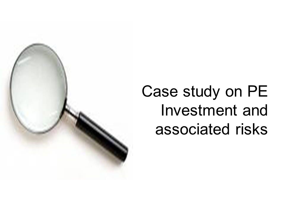 Case study on PE Investment and associated risks