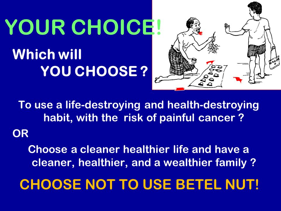 YOUR CHOICE! Which will YOU CHOOSE CHOOSE NOT TO USE BETEL NUT!