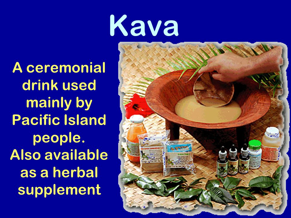Kava A ceremonial drink used mainly by Pacific Island people.