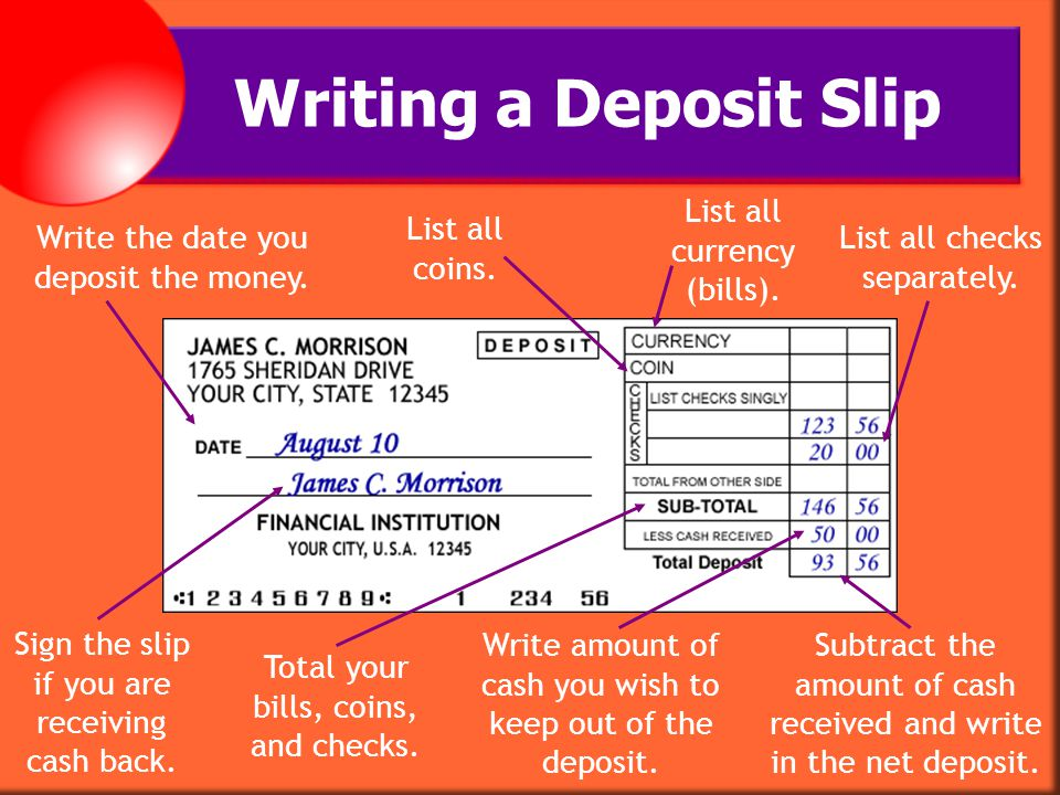 Writing a Deposit Slip List all currency (bills). List all coins.