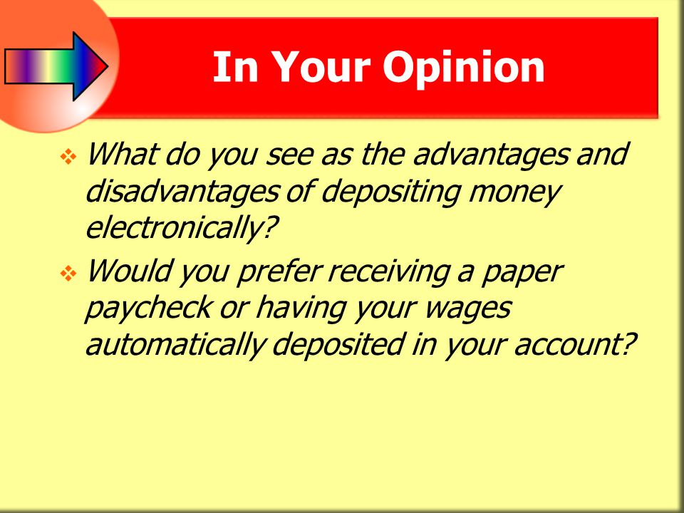 In Your Opinion What do you see as the advantages and disadvantages of depositing money electronically