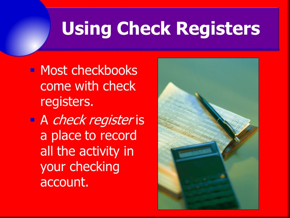 Using Check Registers Most checkbooks come with check registers.