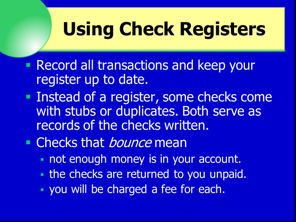 Using Check Registers Record all transactions and keep your register up to date.