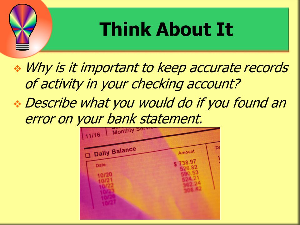 Think About It Why is it important to keep accurate records of activity in your checking account