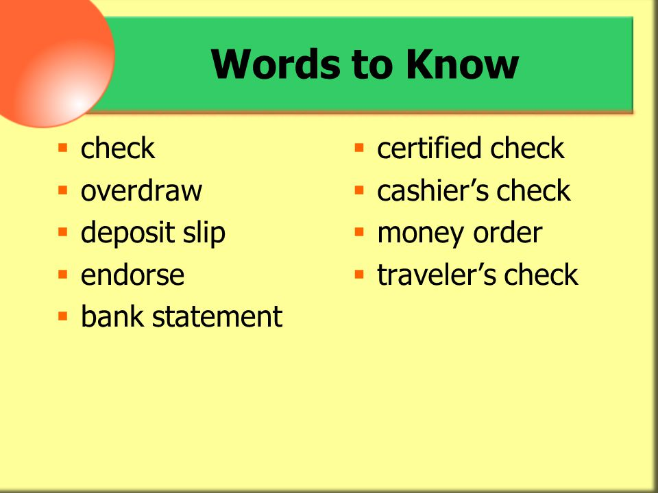 Words to Know check overdraw deposit slip endorse bank statement