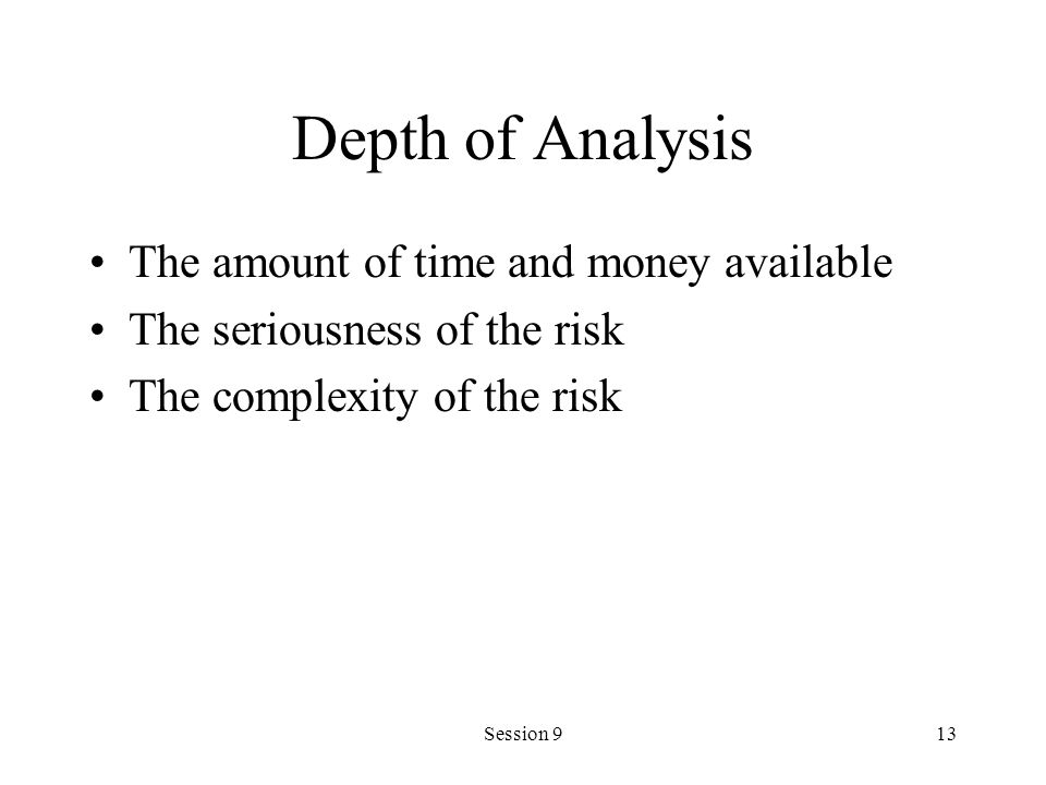 Depth of Analysis The amount of time and money available