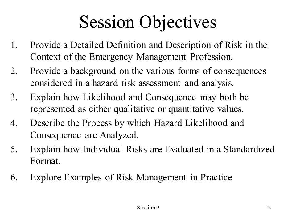 Session Objectives Provide a Detailed Definition and Description of Risk in the Context of the Emergency Management Profession.