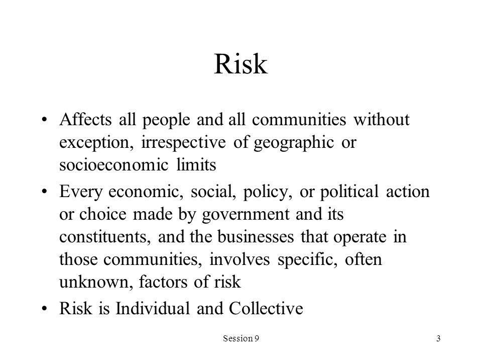 Risk Affects all people and all communities without exception, irrespective of geographic or socioeconomic limits.