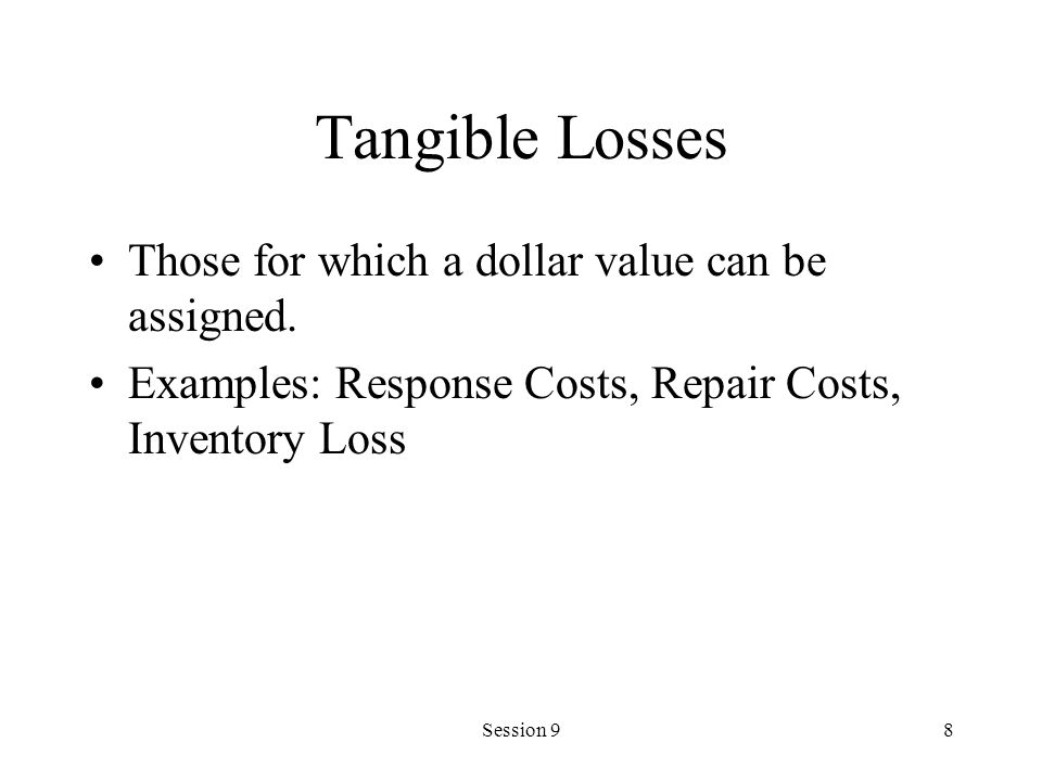 Tangible Losses Those for which a dollar value can be assigned.