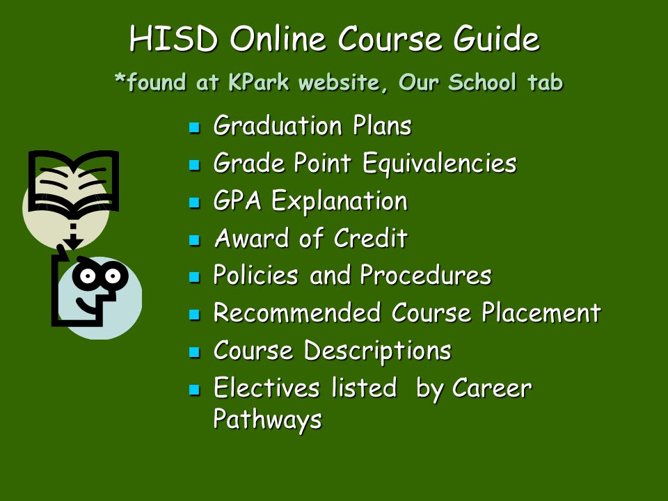 HISD Online Course Guide *found at KPark website, Our School tab