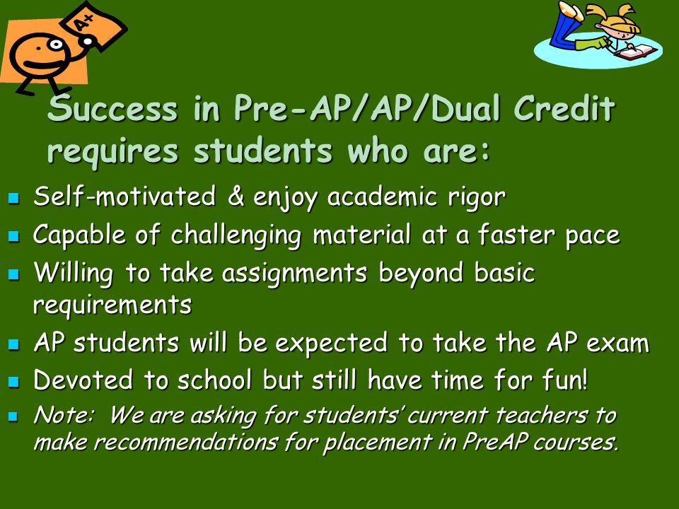 Success in Pre-AP/AP/Dual Credit requires students who are: