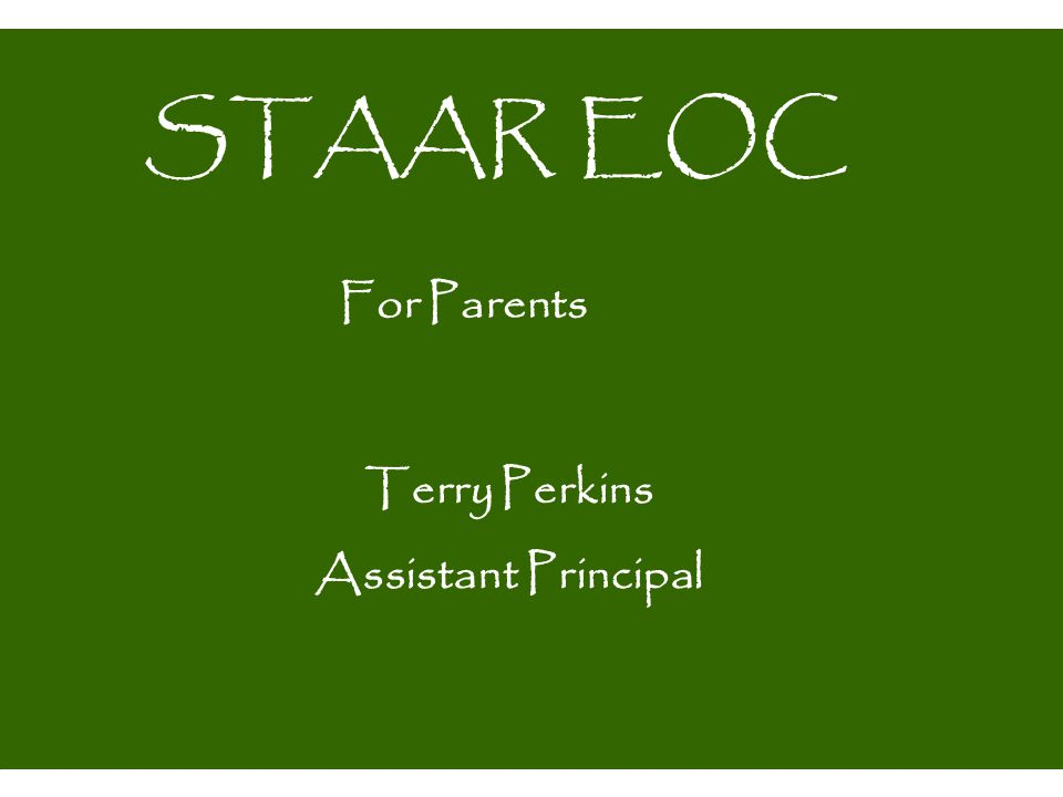 STAAR EOC For Parents Terry Perkins Assistant Principal 3