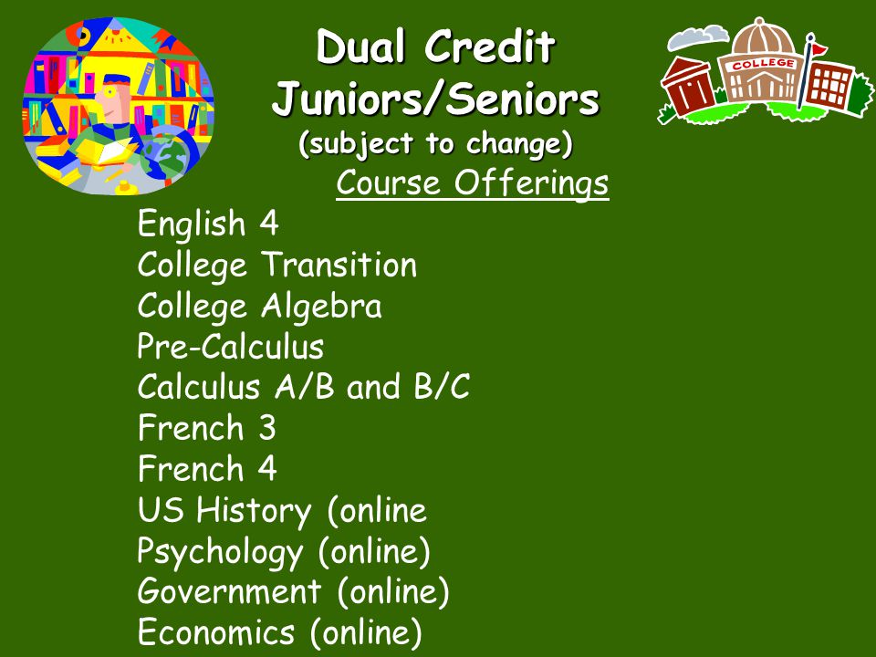 Dual Credit Juniors/Seniors (subject to change)