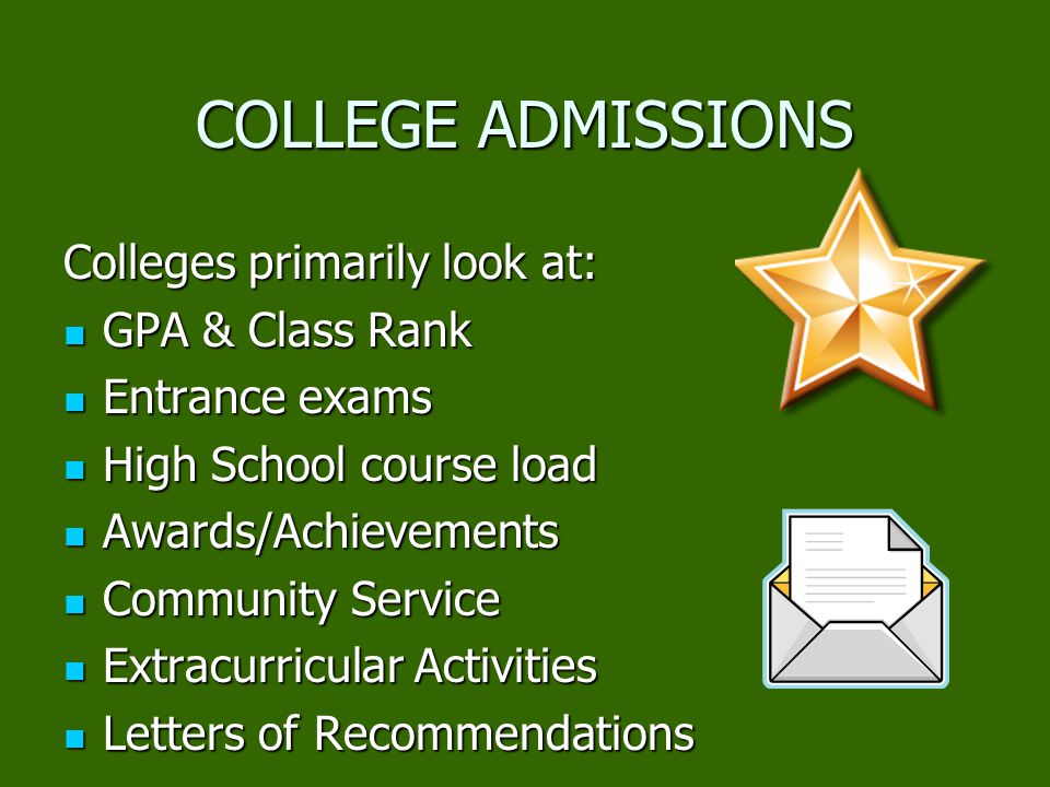 COLLEGE ADMISSIONS Colleges primarily look at: GPA & Class Rank