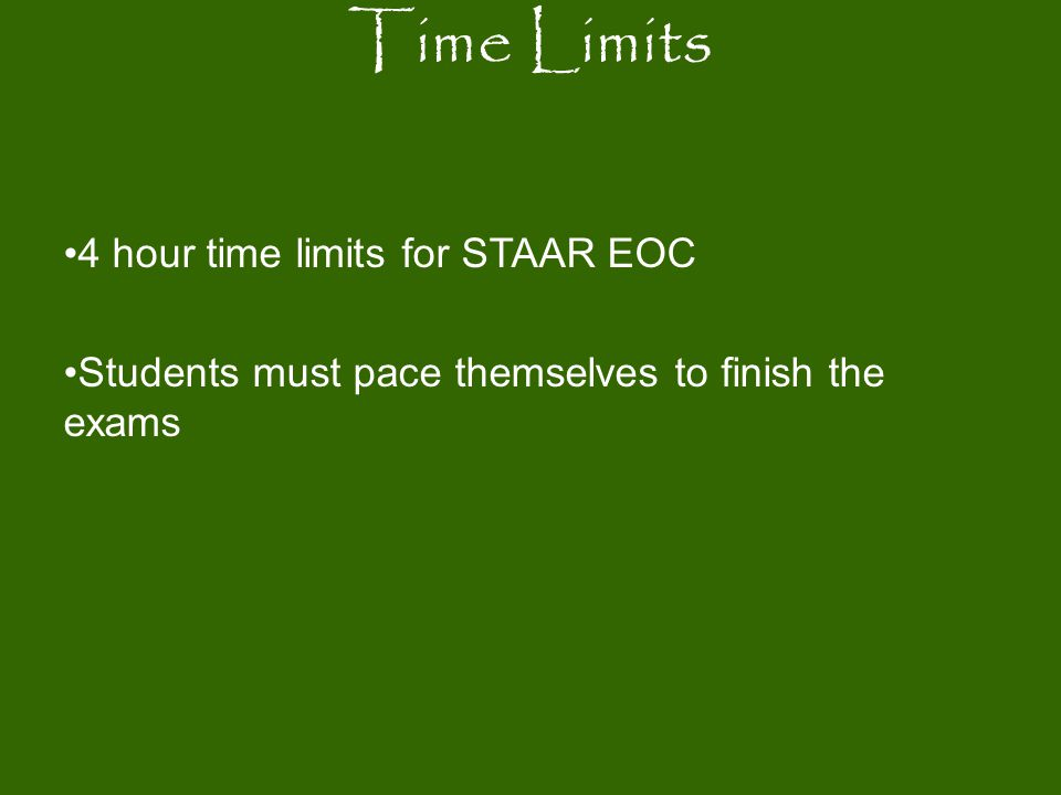 Time Limits 4 hour time limits for STAAR EOC