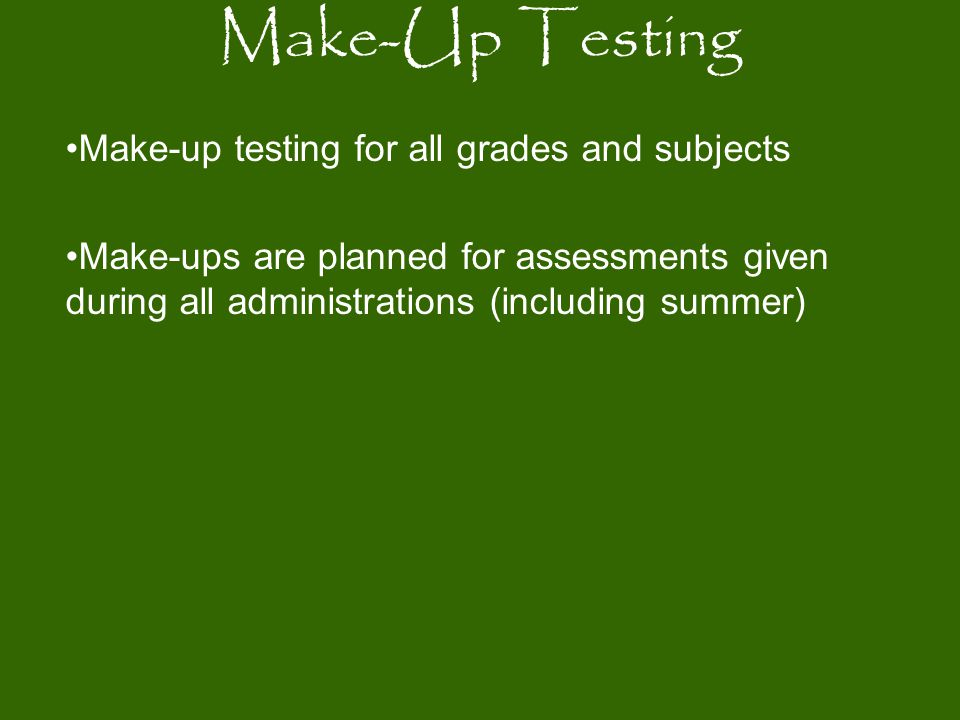 Make-Up Testing Make-up testing for all grades and subjects