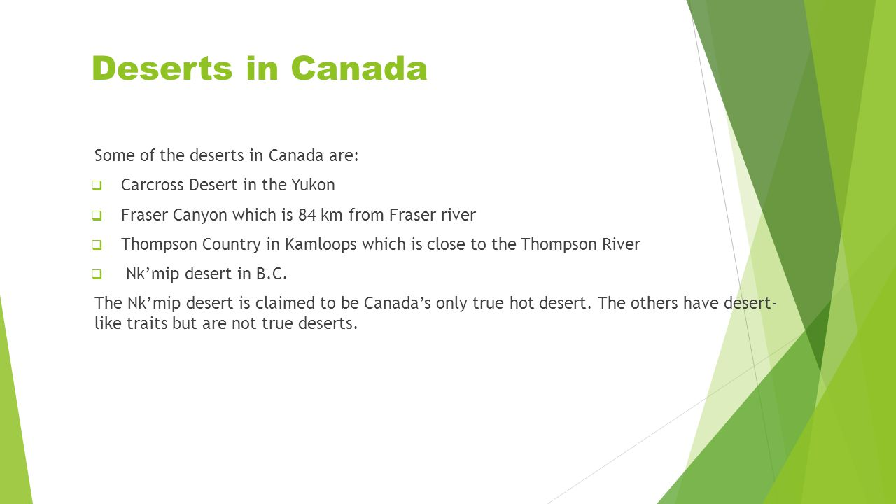 Deserts in Canada Some of the deserts in Canada are: